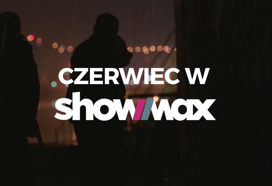 Czerwiec na Showmax - nowe filmy i seriale