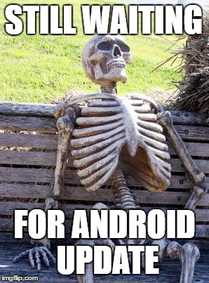 Still waiting for android update