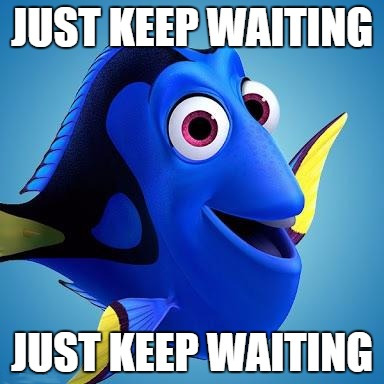 Just Keep Waiting