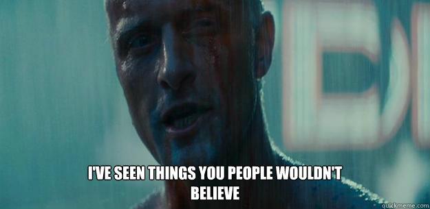 Blade Runner - I've seen things